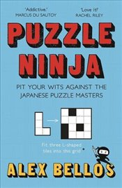 Puzzle Ninja : Pit Your Wits Against The Japanese Puzzle Masters - Bellos, Alex