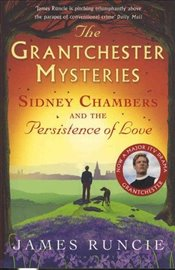 Sidney Chambers and The Persistence of Love (Grantchester) - Runcie, James