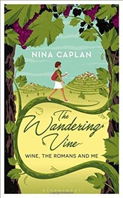 Wandering Vine: Wine, the Romans and Me - Caplan, Nina