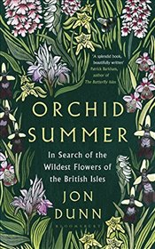 Orchid Summer: In Search of the Wildest Flowers of the British Isles - Dunn, Jon