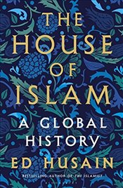 House of Islam: A Global History - Husain, Ed
