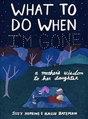 What to Do When Im Gone: A Mothers Wisdom to Her Daughter - Hopkins, Suzy