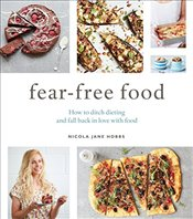 Fear-Free Food: How to ditch dieting and fall back in love with food - Hobbs, Nicola Jane