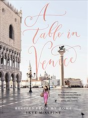 Table in Venice: Recipes from my home - McAlpine, Skye