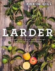 Larder: From pantry to plate - delicious recipes for your table - Gill, Robin