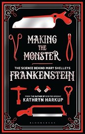 Making the Monster : The Science Behind Mary Shelleys Frankenstein - Harkup, Kathryn