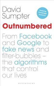 Outnumbered : Exploring the Algorithms that Control Our Lives - Sumpter, David
