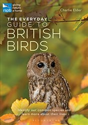 Everyday Guide to British Birds: Identify our common species and learn more about their lives (rspb) - Elder, Charlie