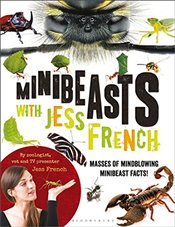 Minibeasts with Jess French : Masses of Mindblowing Minibeast Facts! - French, Jess
