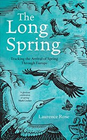 Long Spring: Tracking the Arrival of Spring Through Europe - Rose, Laurence