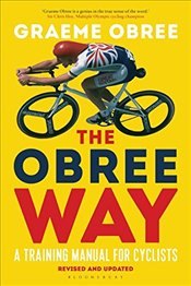 Obree Way: A Training Manual for Cyclists (UPDATED AND REVISED EDITION) - Obree, Graeme