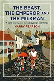 Beast, the Emperor and the Milkman: A Bone-shaking Tour through Cyclings Flemish Heartlands - Pearson, Harry