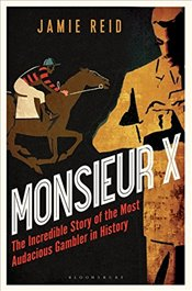 Monsieur X: The incredible story of the most audacious gambler in history - Reid, Jamie