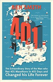 401: The Extraordinary Story of the Man Who Ran 401 Marathons in 401 Days and Changed His Life Forev - Smith, Ben