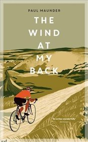 Wind At My Back: A Cycling Life - Maunder, Paul