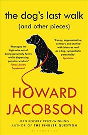 Dogs Last Walk: (and Other Pieces) - Jacobson, Howard