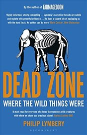 Dead Zone: Where the Wild Things Were - Lymbery, Philip