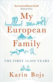 My European Family: The First 54,000 Years - Bojs, Karin