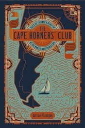 Cape Horners Club: Tales of Triumph and Disaster at the Worlds Most Feared Cape - Flanagan, Adrian