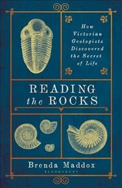 Reading the Rocks: How Victorian Geologists Discovered the Secret of Life - Maddox, Brenda