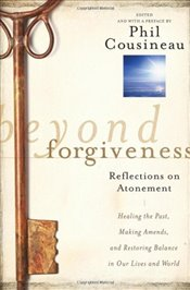 Beyond Forgiveness : Reflections on Atonement - Cousineau, Phil