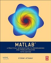 Matlab 5e : A Practical Introduction to Programming and Problem Solving - Attaway, Stormy