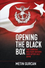 Opening the Black Box : The Turkish Military Before and After July 2016 - Gürcan, Metin