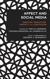 Affect and Social Media : Emotion, Mediation, Anxiety and Contagion (Radical Cultural Studies) - Sampson, Tony