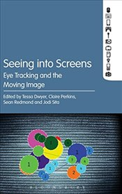 Seeing into Screens: Eye Tracking and the Moving Image -