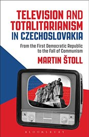 Television and Totalitarianism in Czechoslovakia - toll, Martin