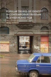 Popular Tropes of Identity in Contemporary Russian Television and Film - Souch, Irina