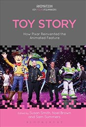 Toy Story: How Pixar Reinvented the Animated Feature (Animation: Key Films/Filmmakers) -