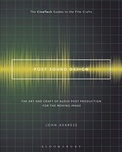 Post Sound Design: The Art and Craft of Audio Post Production for the Moving Image (The CineTech Gui - Avarese, John