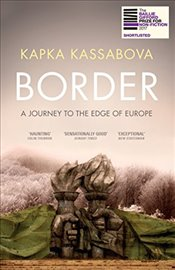 Border : A Journey to the Edge of Europe - Kassabova, Kapka