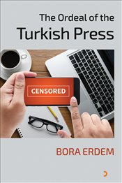 Ordeal of the Turkish Press - Erdem, Bora