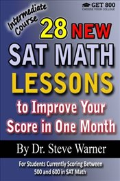 28 New SAT Math Lessons to Improve Your Score in One Month - Intermediate Course: For Students Curre - Warner, Steve