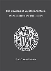 Luwians of Western Anatolia : Their Neighbours and Predecessors - Woudhuizen, Fred
