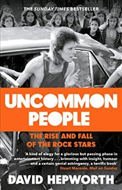 Uncommon People : The Rise and Fall of the Rock Stars 1955-1994 - Hepworth, David