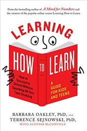 Learning How to Learn: How to Succeed in School Without Spending All Your Time Studying; A Guide for - Oakley, Barbara