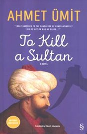 To Kill a Sultan : Ciltli - Ümit, Ahmet