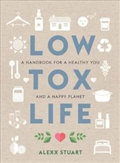 Low Tox Life : A handbook for a healthy you and happy planet -