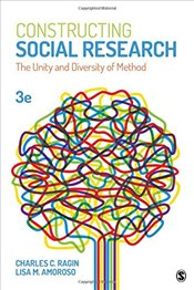 Constructing Social Research 3e : The Unity and Diversity of Method - Ragin, Charles C.