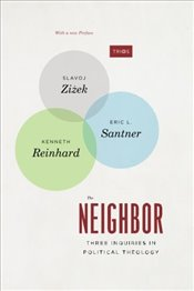 Neighbor : Three Inquiries in Political Theology - Zizek, Slavoj