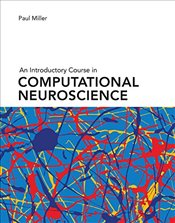 Introductory Course in Computational Neuroscience - Miller, Paul