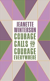Courage Calls to Courage Everywhere - Winterson, Jeanette