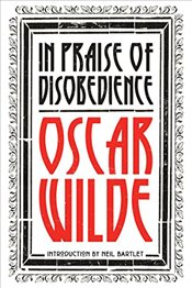 In Praise of Disobedience : The Soul of Man Under Socialism and Other Writings - Wilde, Oscar