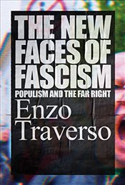 New Faces of Fascism : Populism and the Far Right - Traverso, Enzo