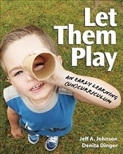 Let Them Play : An Early learning (Un) Curriculum - Johnson, Jeff A.