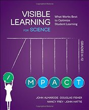 Visible Learning for Science, Grades K-12 : What Works Best to Optimize Student Learning - Almarode, John T.