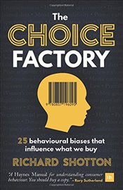 Choice Factory : 25 Behavioural Biases That Influence What We Buy - Shotton, Richard